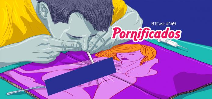 #BTCast 149 - Pornificados