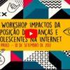 """2º Workshop """"Impactos da Exposição de Crianças e Adolescentes na Internet"""""""
